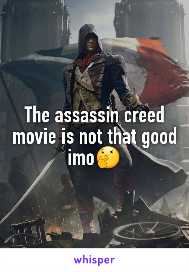 The assassin creed movie is not that good imo🤔