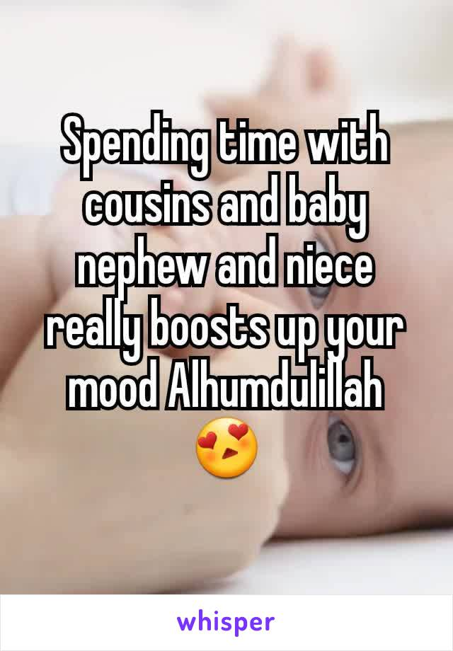 Spending time with cousins and baby nephew and niece really boosts up your mood Alhumdulillah 😍
