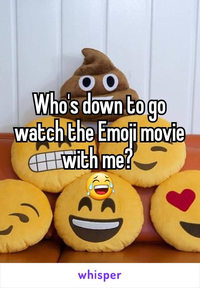 Who's down to go watch the Emoji movie with me?  😂