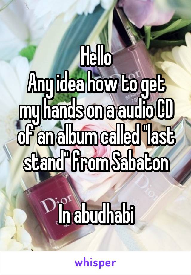 "Hello Any idea how to get my hands on a audio CD of an album called ""last stand"" from Sabaton  In abudhabi"