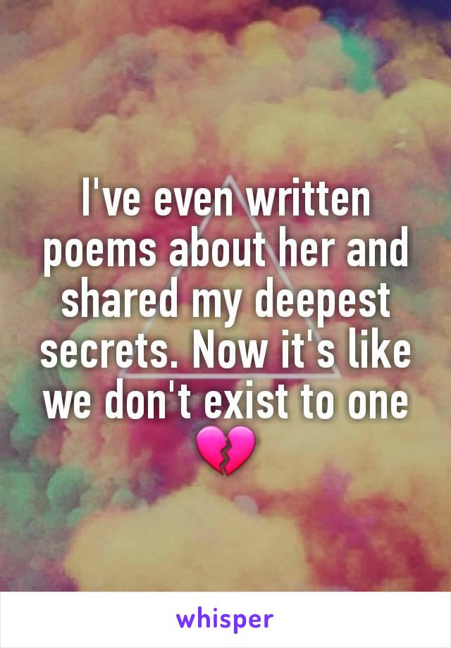 I've even written poems about her and shared my deepest secrets. Now it's like we don't exist to one 💔