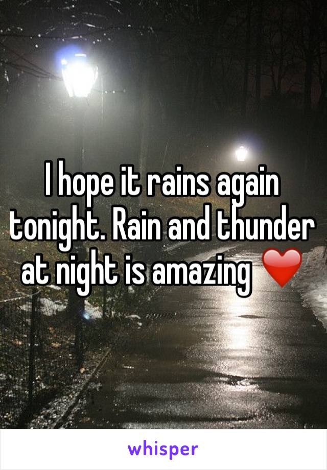 I hope it rains again tonight. Rain and thunder at night is amazing ❤️