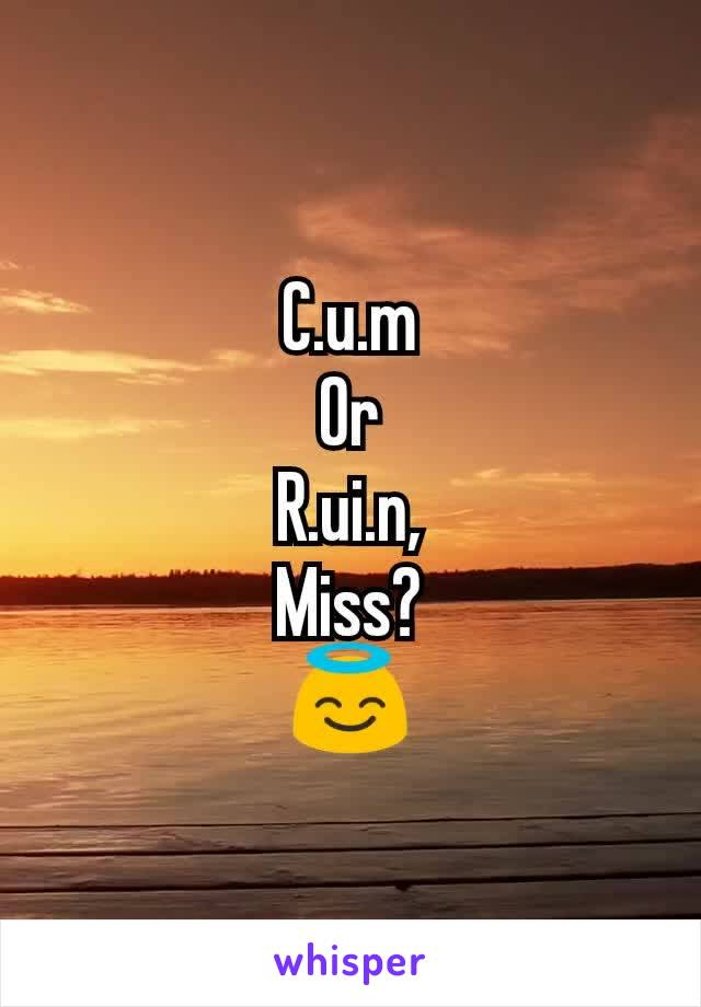 C.u.m Or R.ui.n, Miss? 😇