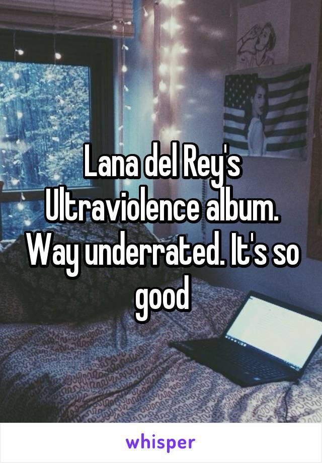Lana del Rey's Ultraviolence album. Way underrated. It's so good