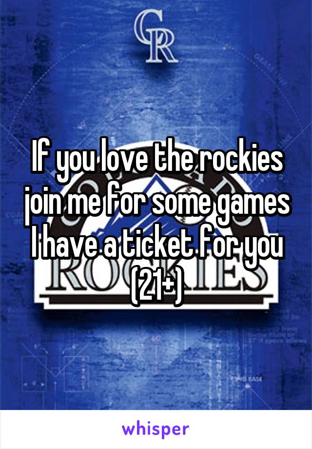 If you love the rockies join me for some games I have a ticket for you (21+)