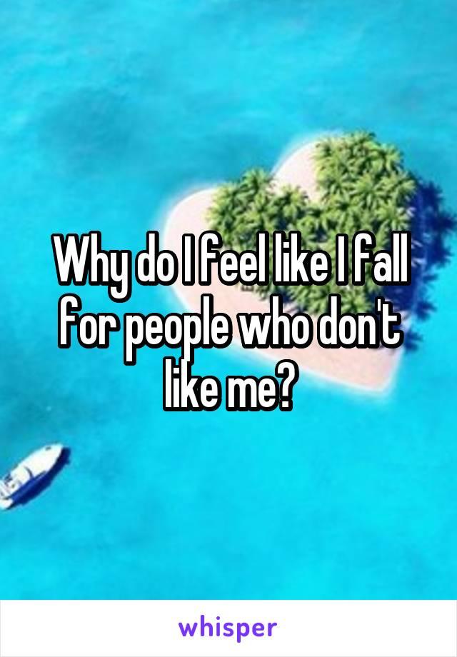 Why do I feel like I fall for people who don't like me?