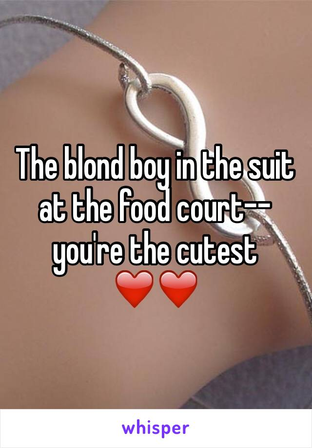The blond boy in the suit at the food court-- you're the cutest ❤️❤️