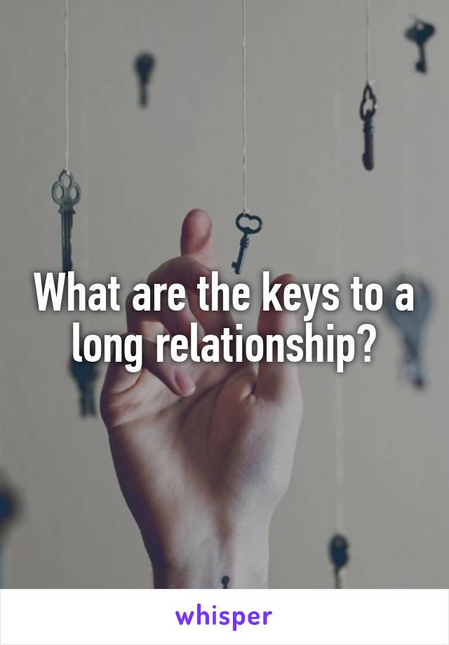 What are the keys to a long relationship?