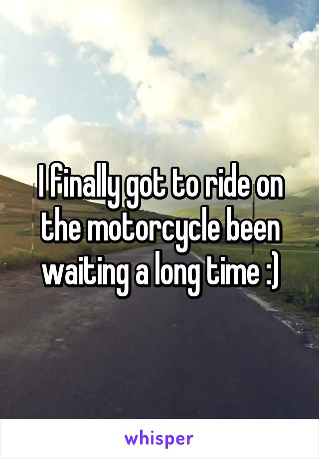 I finally got to ride on the motorcycle been waiting a long time :)