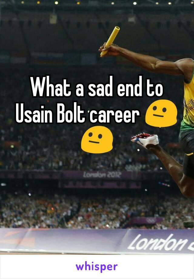 What a sad end to Usain Bolt career 😐😐