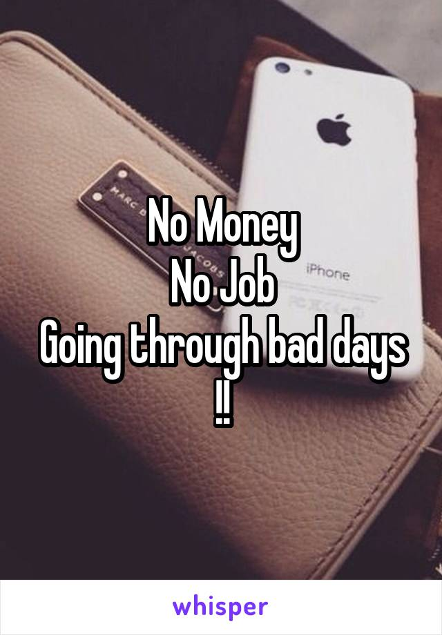 No Money No Job Going through bad days !!