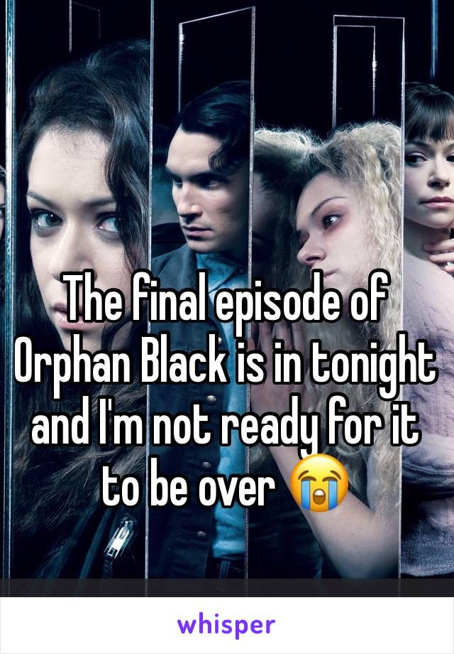 The final episode of Orphan Black is in tonight and I'm not ready for it to be over 😭