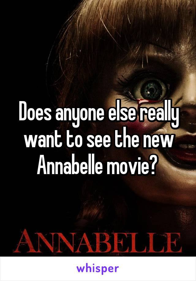Does anyone else really want to see the new Annabelle movie?