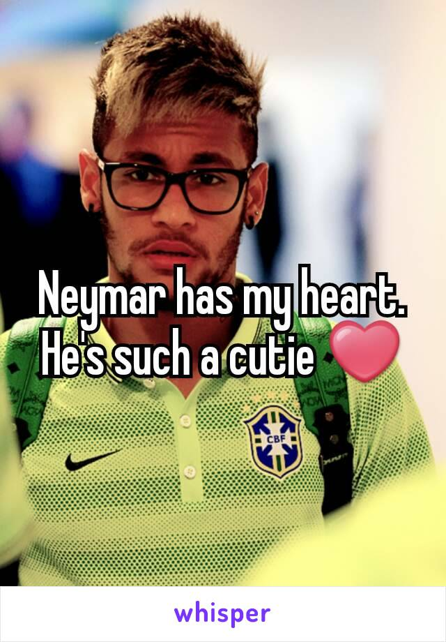 Neymar has my heart. He's such a cutie ❤