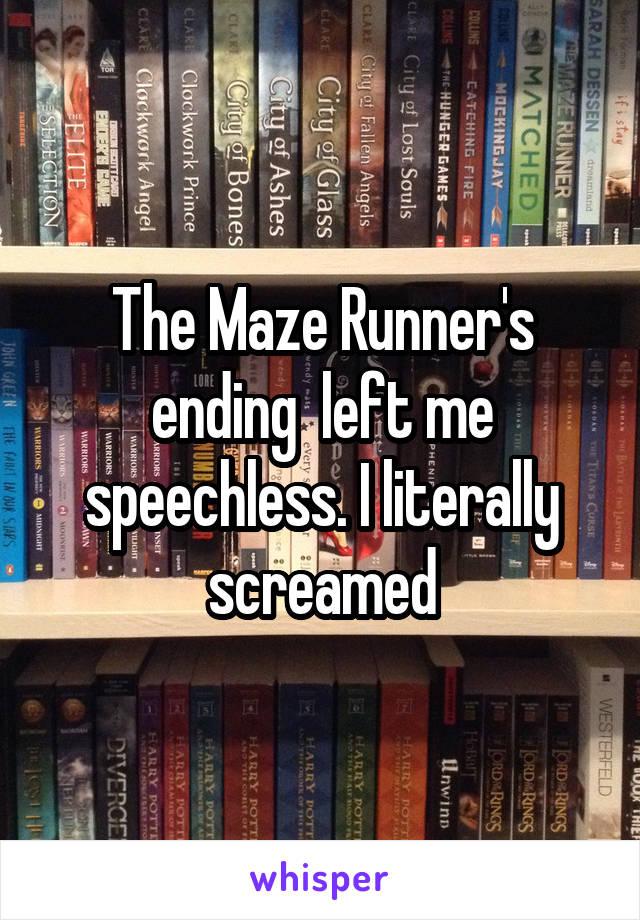 The Maze Runner's ending  left me speechless. I literally screamed