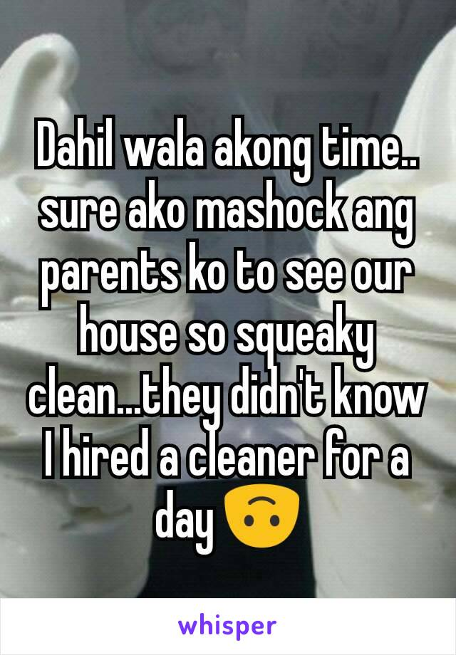 Dahil wala akong time.. sure ako mashock ang parents ko to see our house so squeaky clean...they didn't know I hired a cleaner for a day 🙃