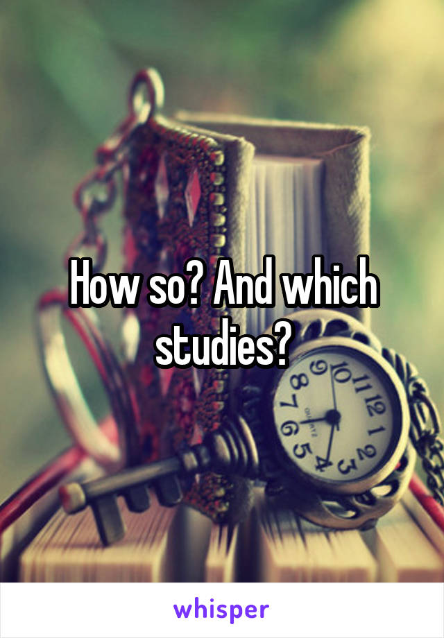 How so? And which studies?