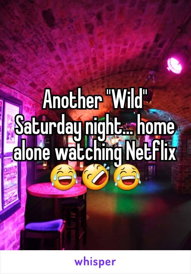 "Another ""Wild"" Saturday night... home alone watching Netflix 😂🤣😂"
