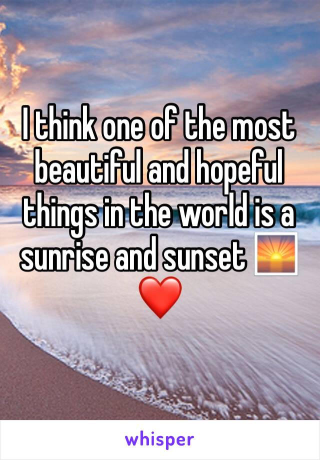 I think one of the most beautiful and hopeful things in the world is a sunrise and sunset 🌅❤️