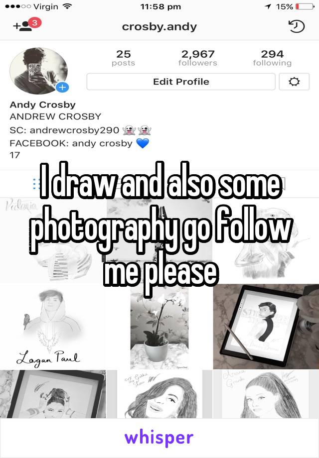 I draw and also some photography go follow me please
