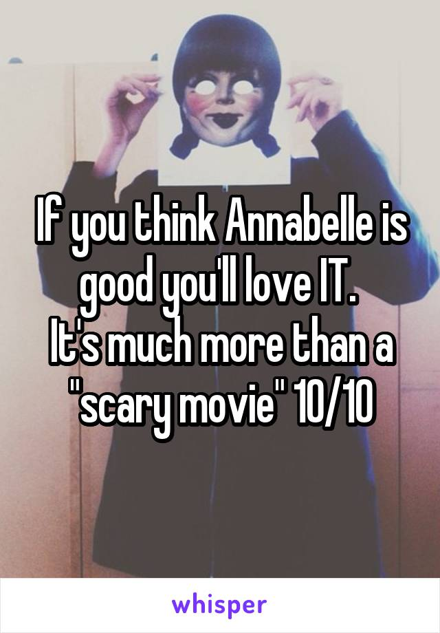 """If you think Annabelle is good you'll love IT.  It's much more than a """"scary movie"""" 10/10"""