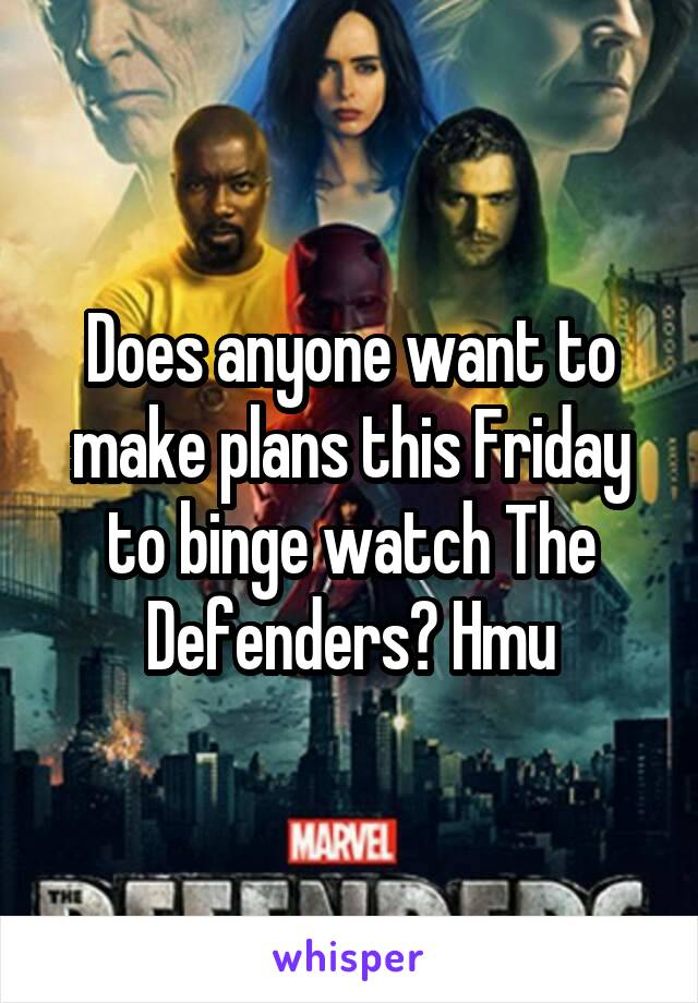 Does anyone want to make plans this Friday to binge watch The Defenders? Hmu