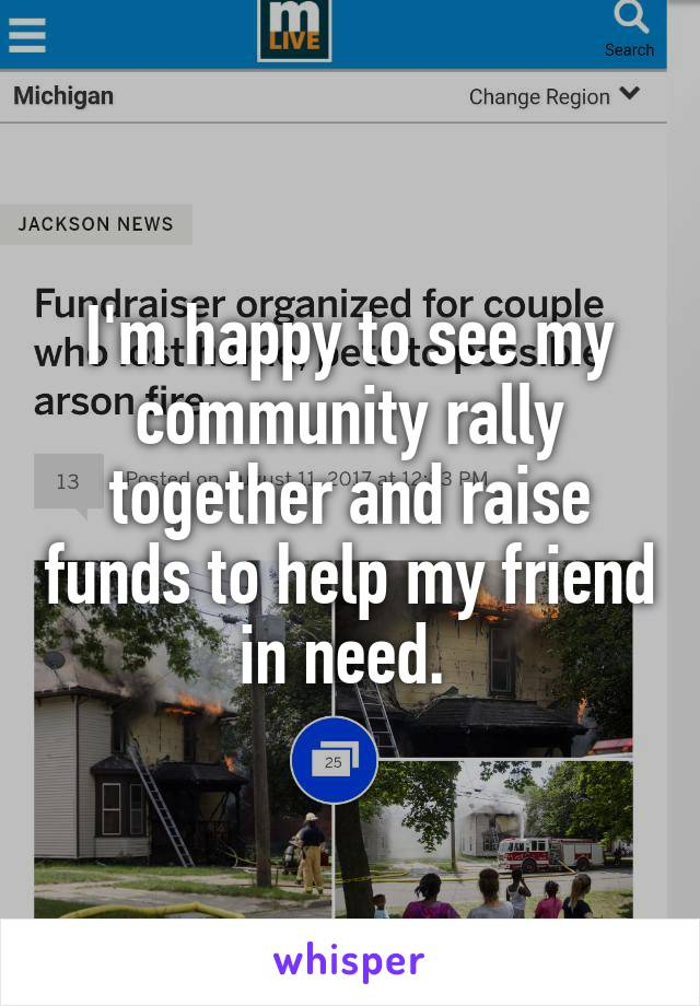 I'm happy to see my community rally together and raise funds to help my friend in need.