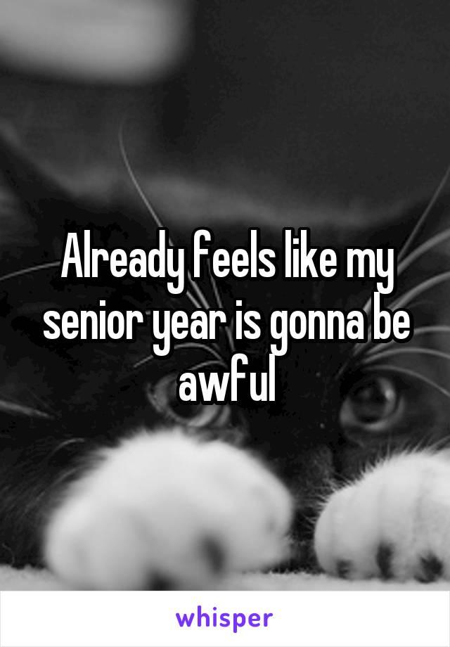 Already feels like my senior year is gonna be awful