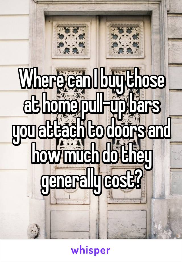 Where can I buy those at home pull-up bars you attach to doors and how much do they generally cost?