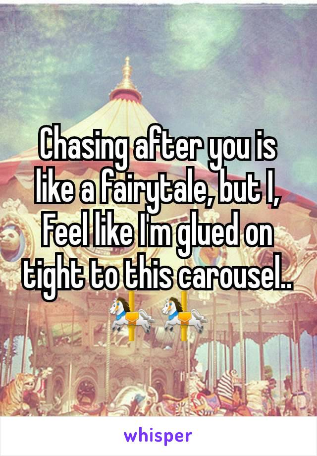 Chasing after you is like a fairytale, but I, Feel like I'm glued on tight to this carousel.. 🎠🎠