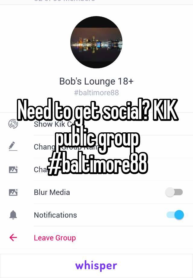 Need to get social? KIK public group #baltimore88
