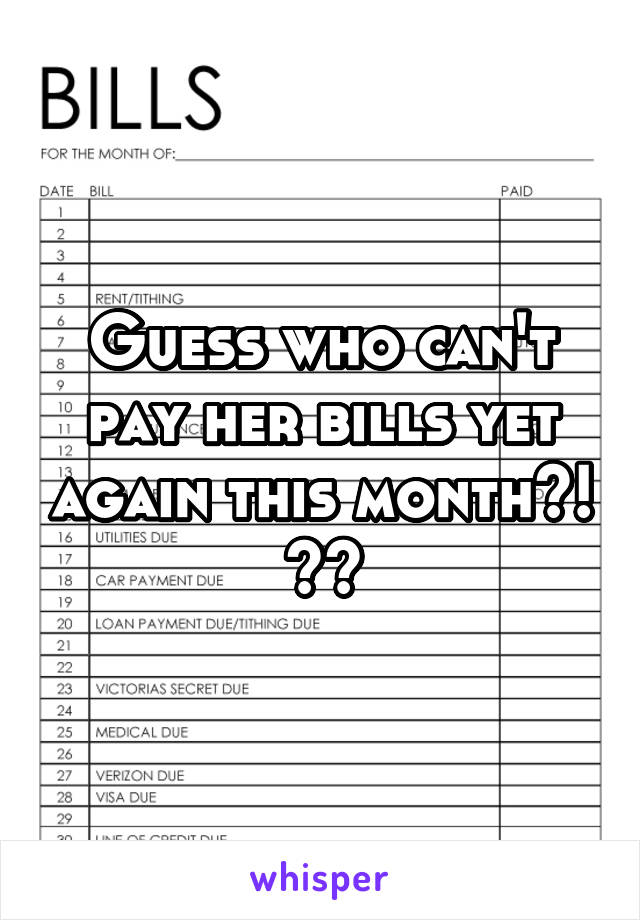 Guess who can't pay her bills yet again this month~! 🙃😓
