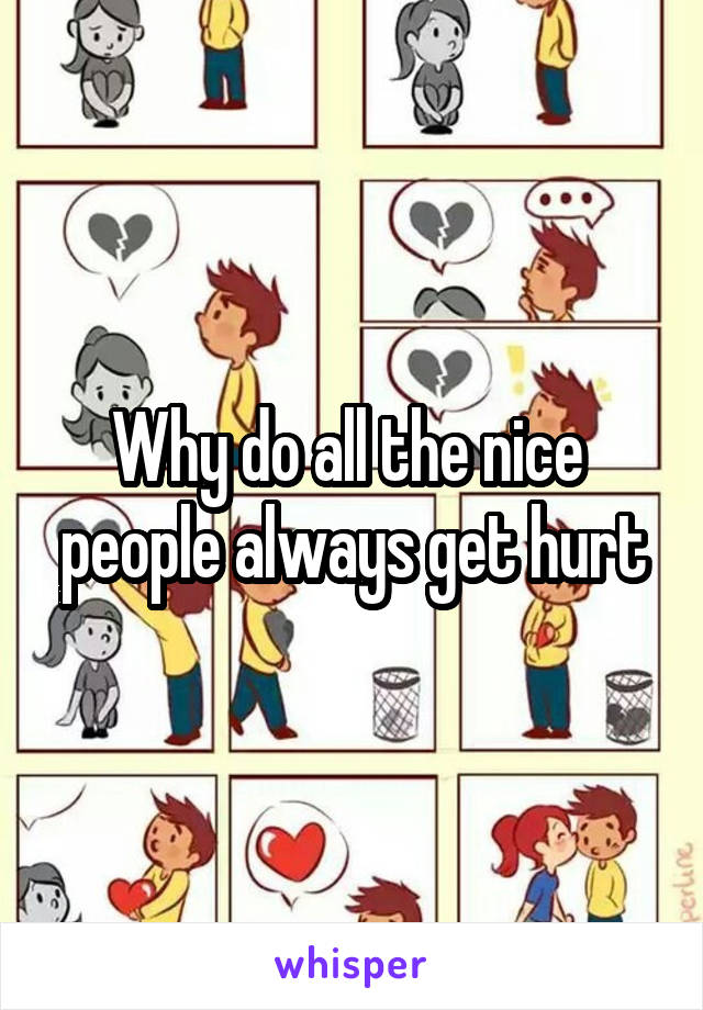 Why do all the nice  people always get hurt