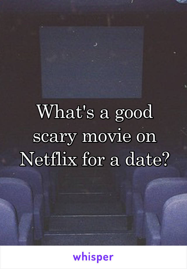 What's a good scary movie on Netflix for a date?