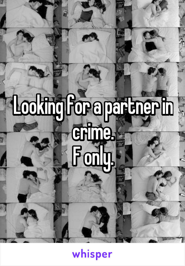Looking for a partner in crime. F only.