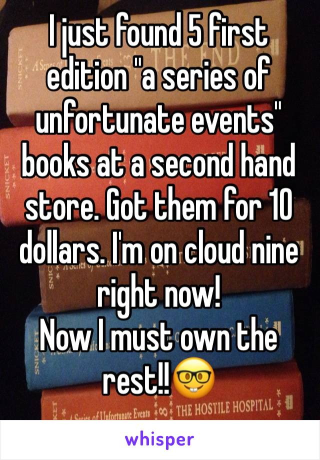 """I just found 5 first edition """"a series of unfortunate events"""" books at a second hand store. Got them for 10 dollars. I'm on cloud nine right now! Now I must own the rest!!🤓"""