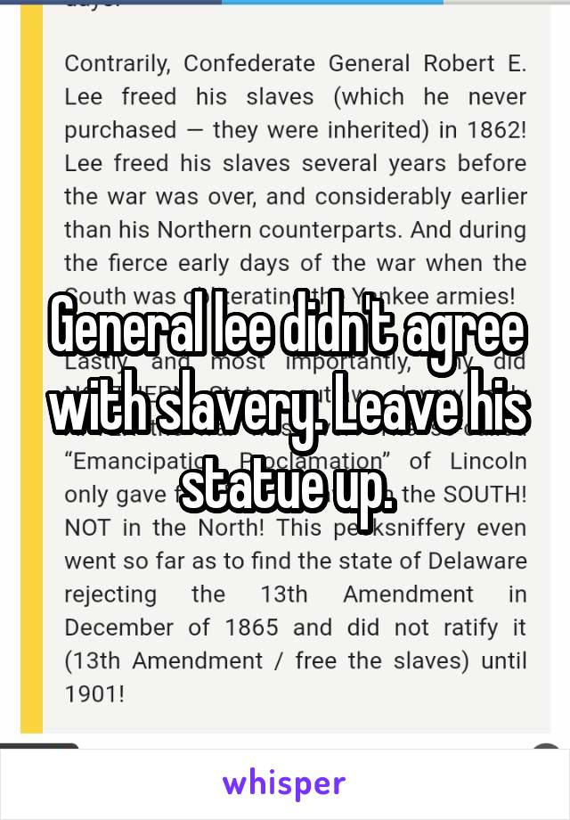 General lee didn't agree with slavery. Leave his statue up.