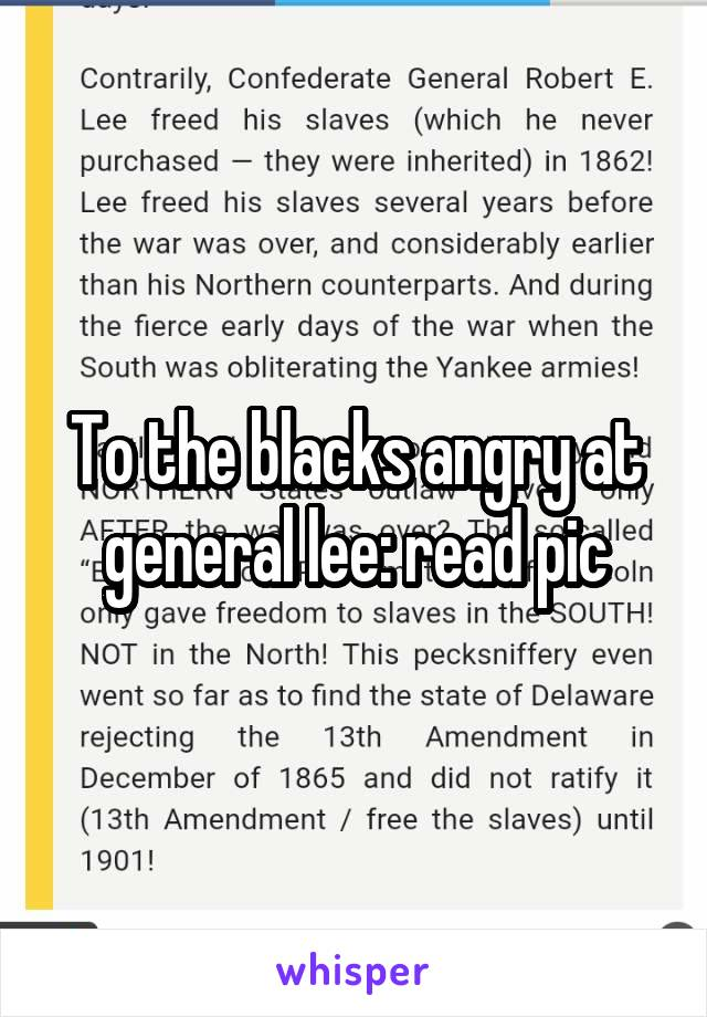 To the blacks angry at general lee: read pic