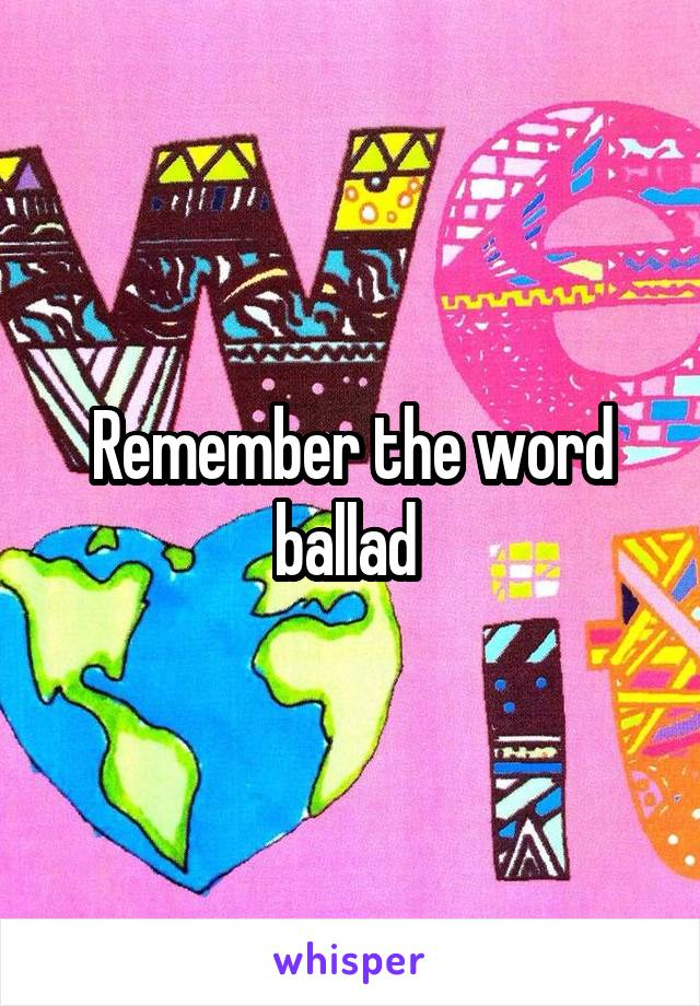 Remember the word ballad