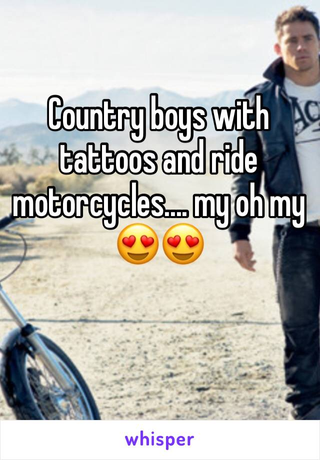 Country boys with tattoos and ride motorcycles.... my oh my 😍😍
