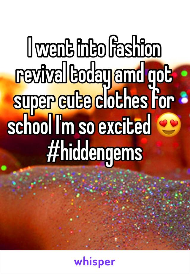 I went into fashion revival today amd got super cute clothes for school I'm so excited 😍 #hiddengems