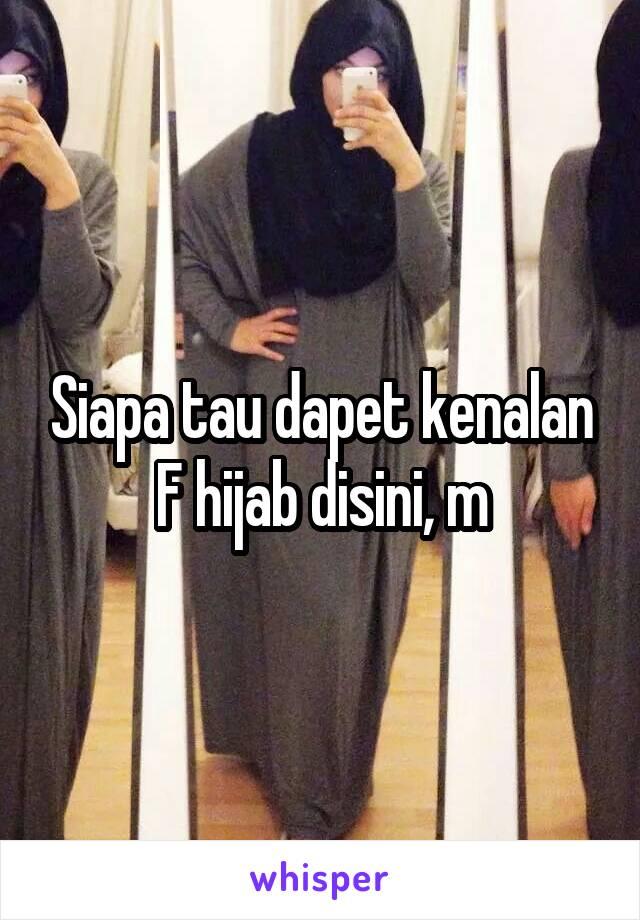 Siapa tau dapet kenalan F hijab disini, m