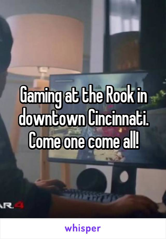 Gaming at the Rook in downtown Cincinnati. Come one come all!