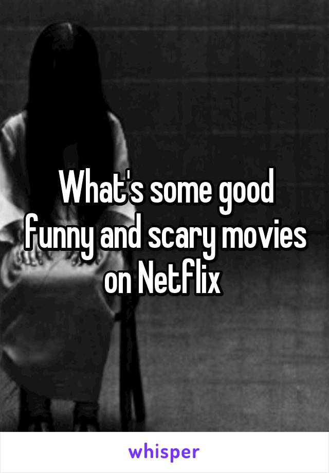 What's some good funny and scary movies on Netflix