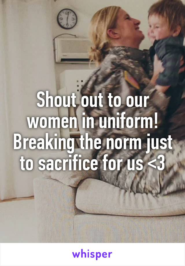 Shout out to our women in uniform! Breaking the norm just to sacrifice for us <3