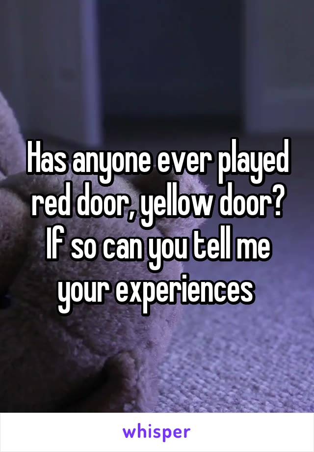 Has anyone ever played red door, yellow door? If so can you tell me your experiences
