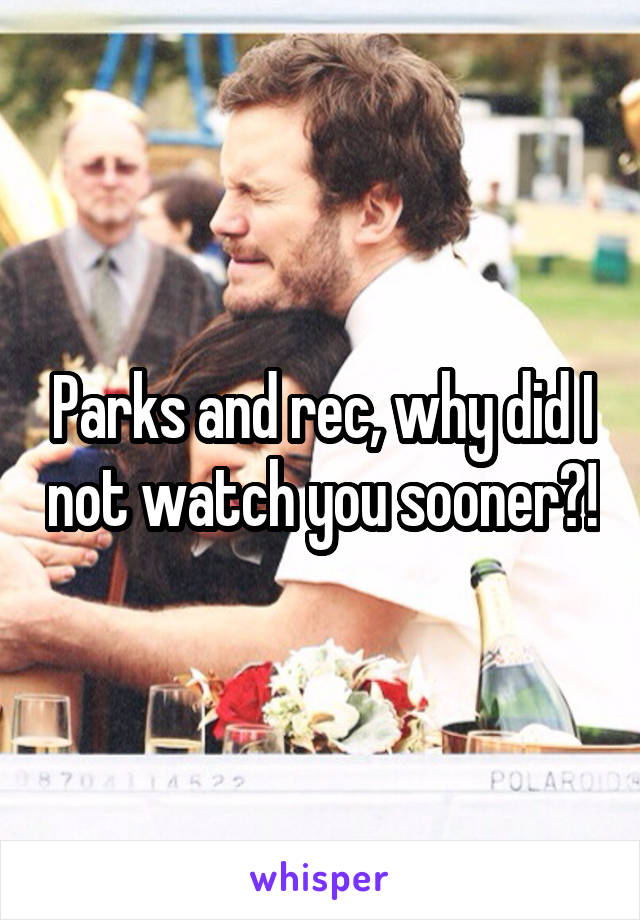 Parks and rec, why did I not watch you sooner?!