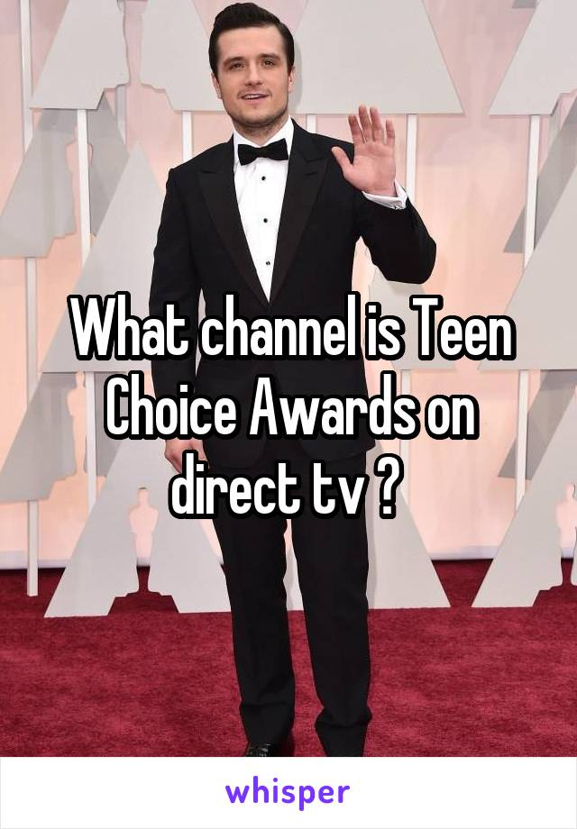 What channel is Teen Choice Awards on direct tv ?