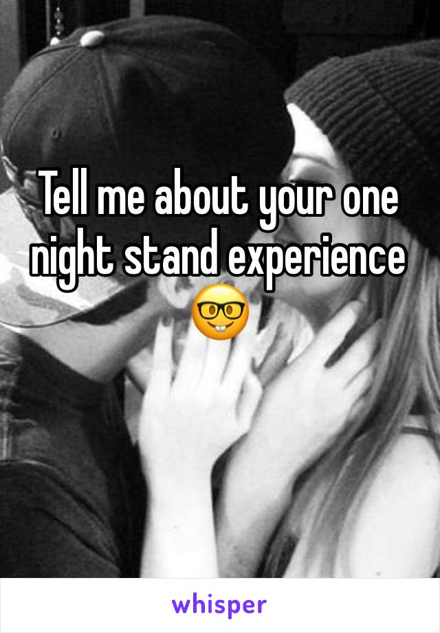 Tell me about your one night stand experience 🤓