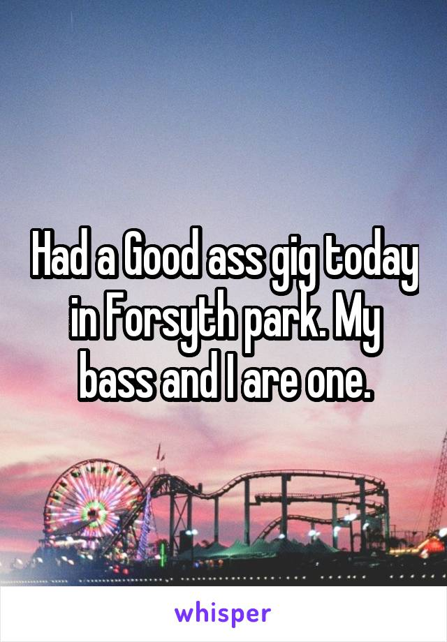 Had a Good ass gig today in Forsyth park. My bass and I are one.